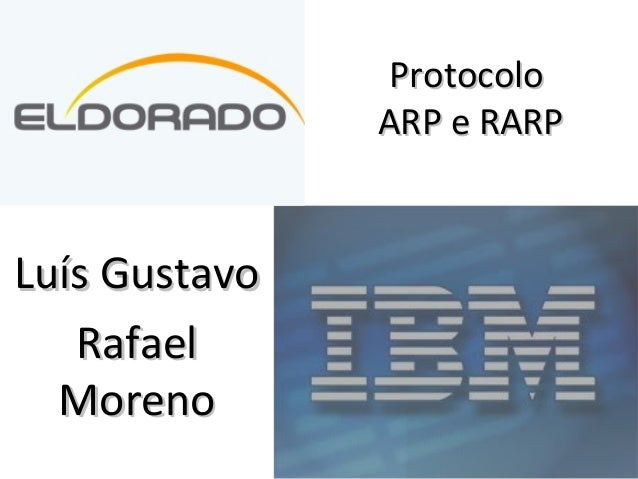 ProtocoloProtocolo ARP e RARPARP e RARP Luís GustavoLuís Gustavo RafaelRafael MorenoMoreno