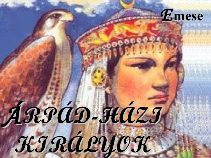 Á RPÁD-HÁZI KIRÁLYOK E mese