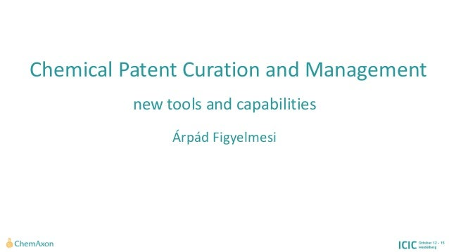 Chemical Patent Curation and Management  new tools and capabilities  Árpád Figyelmesi