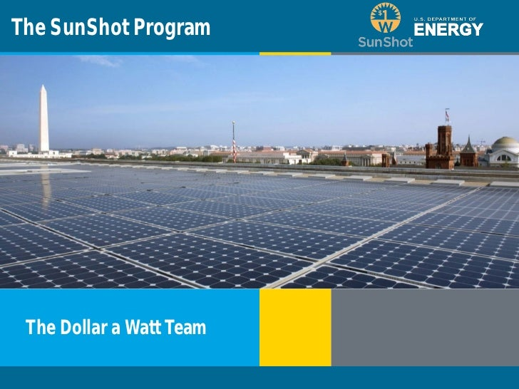 The SunShot Program   The Dollar a Watt TeamProgram Name or Ancillary Text   eere.energy.gov