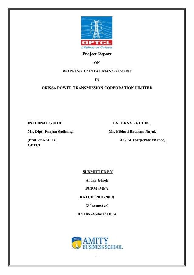 1Project ReportONWORKING CAPITAL MANAGEMENTINORISSA POWER TRANSMISSION CORPORATION LIMITEDINTERNAL GUIDE EXTERNAL GUIDEMr....