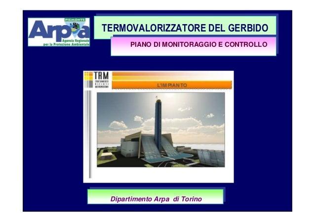 TERMOVALORIZZATORE DEL GERBIDO TERMOVALORIZZATORE DEL GERBIDO PIANO DI MONITORAGGIO E CONTROLLO  BEINASCO 30.03.2012 Dipar...