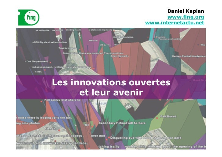 Daniel Kaplan                         www.fing.org                  www.internetactu.netLes innovations ouvertes      et l...