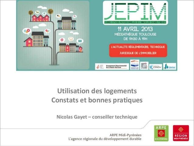 Utilisation des logements Constats et bonnes pratiques Nicolas Gayet – conseiller technique