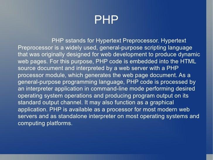 PHP <ul><li>PHP sstands for Hypertext Preprocessor. Hypertext Preprocessor is a widely used, general-purpose scripting lan...