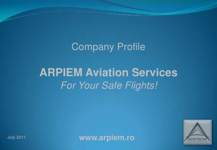 Company Profile<br />ARPIEM Aviation Services<br />For Your Safe Flights!<br />www.arpiem.ro<br />July 2011<br />