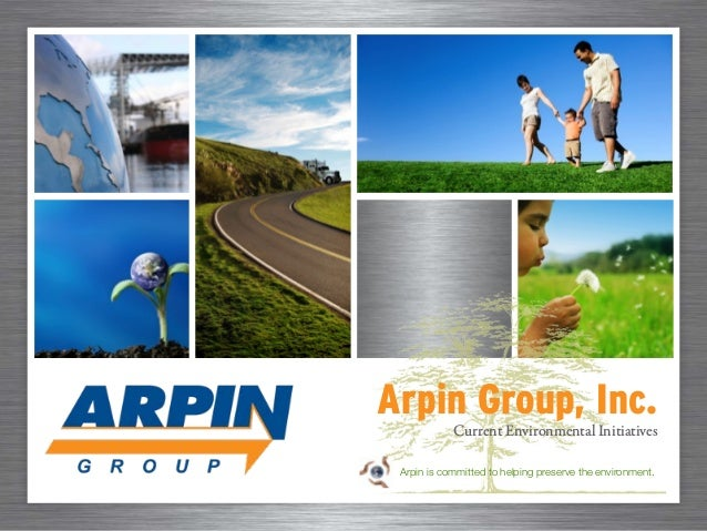 Arpin Group, Inc. Current Environmental Initiatives Arpin is committed to helping preserve the environment.
