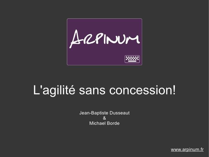 Lagilité sans concession!        Jean-Baptiste Dusseaut                  &            Michael Borde                       ...
