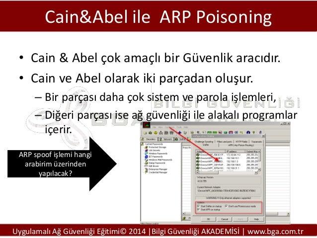 Cain&Abel ile ARP Poisoning • Cain & Abel çok amaçlı bir Güvenlik aracıdır. • Cain ve Abel olarak iki parçadan oluşur. – B...