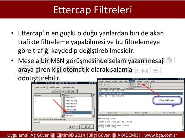 Ettercap Filtreleri • Ettercap'in en güçlü olduğu yanlardan biri de akan trafikte filtreleme yapabilmesi ve bu filtrelemey...