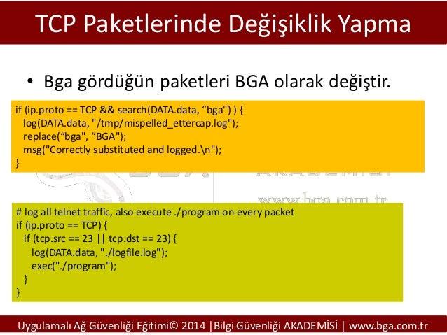 """TCP Paketlerinde Değişiklik Yapma • Bga gördüğün paketleri BGA olarak değiştir. if (ip.proto == TCP && search(DATA.data, """"..."""