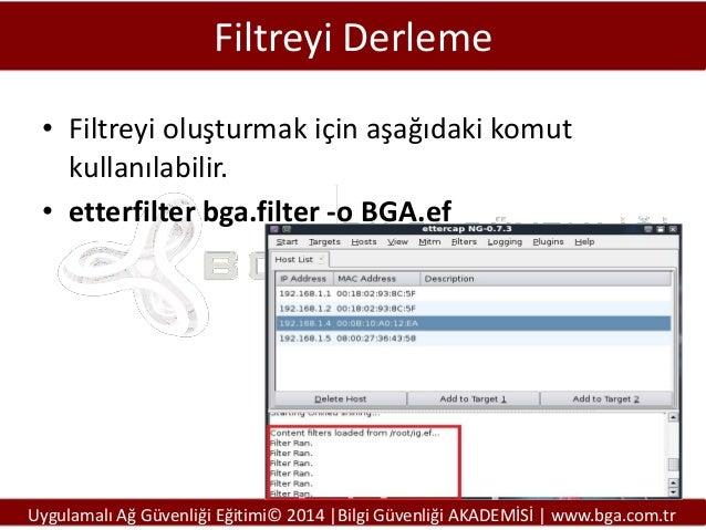Filtreyi Derleme • Filtreyi oluşturmak için aşağıdaki komut kullanılabilir. • etterfilter bga.filter -o BGA.ef  Uygulamalı...