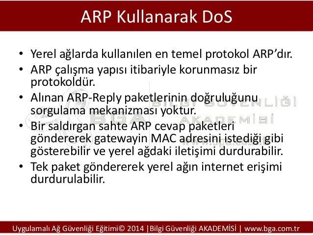 ARP Kullanarak DoS • Yerel ağlarda kullanılen en temel protokol ARP'dır. • ARP çalışma yapısı itibariyle korunmasız bir pr...