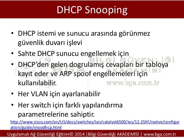 DHCP Snooping • DHCP istemi ve sunucu arasında görünmez güvenlik duvarı işlevi • Sahte DHCP sunucu engellemek için • DHCP'...