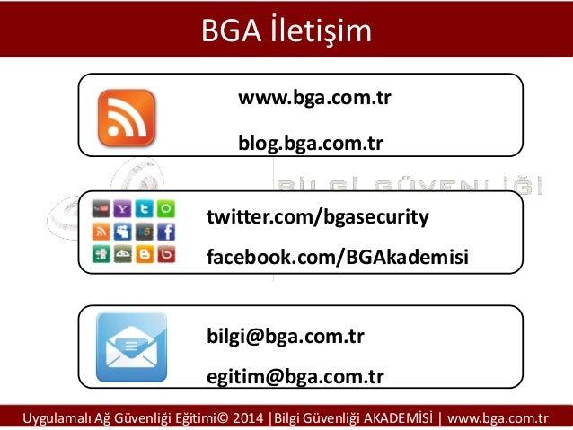 BGA İletişim www.bga.com.tr blog.bga.com.tr twitter.com/bgasecurity  facebook.com/BGAkademisi  bilgi@bga.com.tr  egitim@bg...