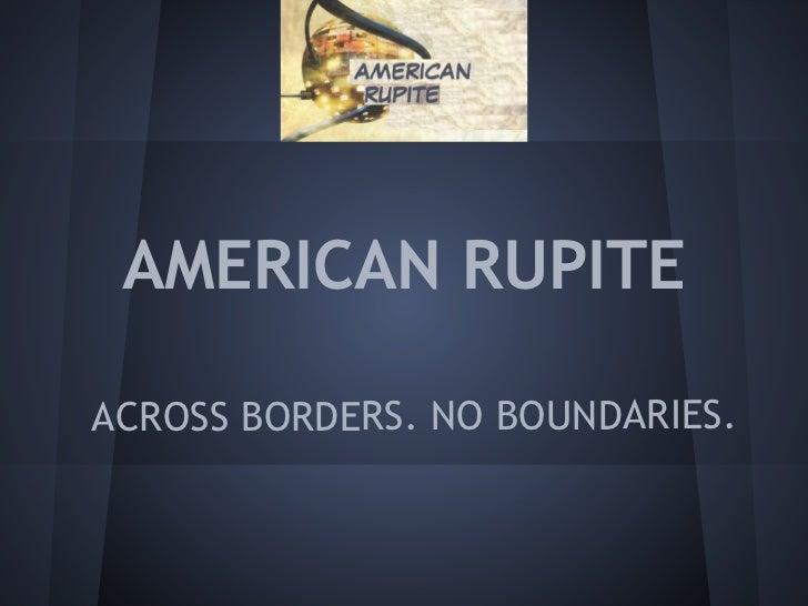 AMERICAN RUPITEACROSS BORDERS. NO BOUNDARIES.