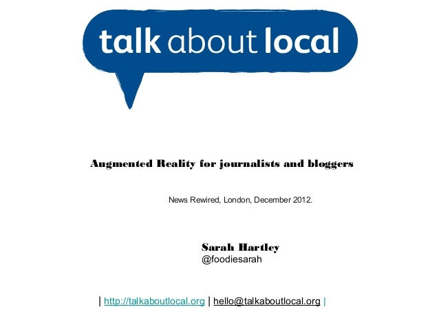 Augmented Reality for journalists and bloggers                  News Rewired, London, December 2012.                      ...
