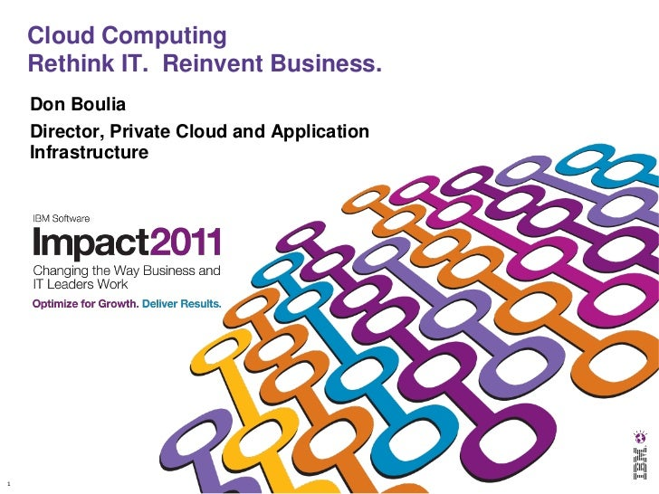 Cloud Computing    Rethink IT. Reinvent Business.    Don Boulia    Director, Private Cloud and Application    Infrastructu...