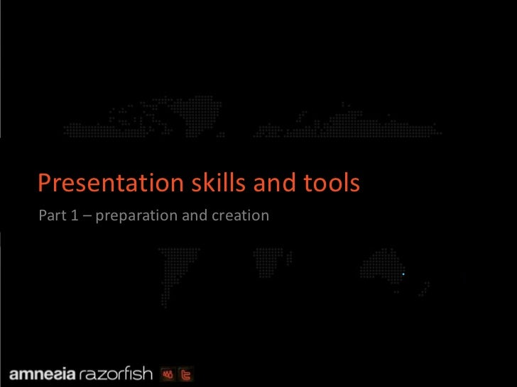 Presentation skills and tools         Part 1 – preparation and creation                                                   ...