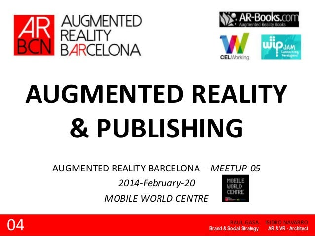 AUGMENTED REALITY & PUBLISHING AUGMENTED REALITY BARCELONA - MEETUP-05 2014-February-20 MOBILE WORLD CENTRE  04  RAUL GASA...