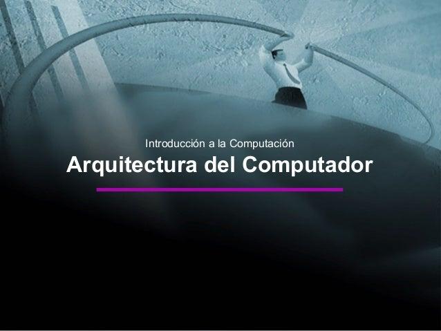 Introducción a la Computación Arquitectura del Computador