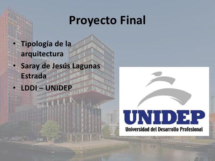 Proyecto Final• Tipología de la  arquitectura• Saray de Jesús Lagunas  Estrada• LDDI – UNIDEP