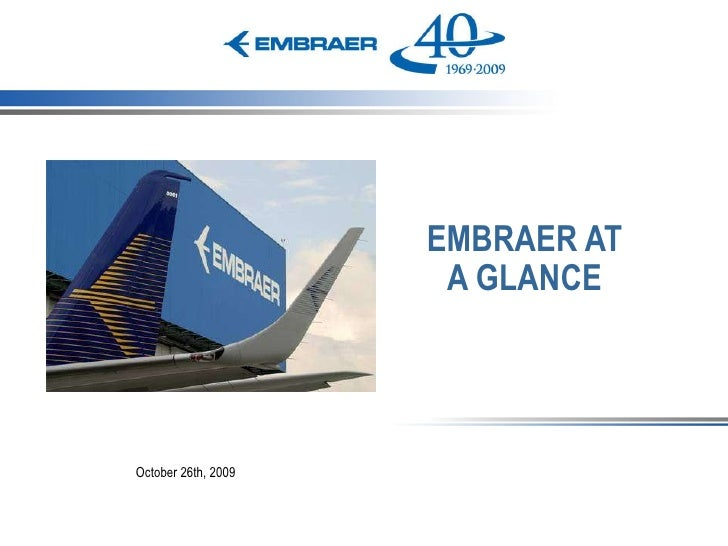 October 26th, 2009 EMBRAER AT A GLANCE