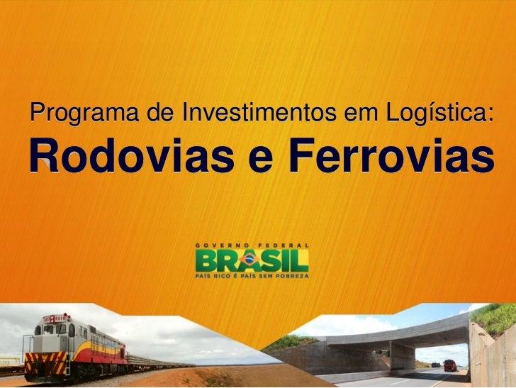 Programa de Investimentos em Logística:Rodovias e Ferrovias