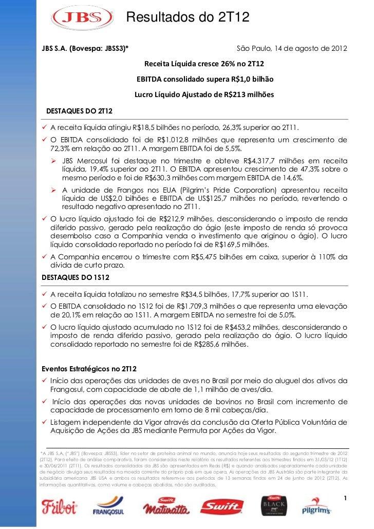 Resultados do 2T12 JBS S.A. (Bovespa: JBSS3)*                                                                 São Paulo, 1...