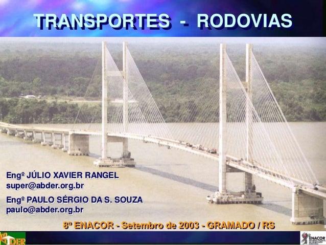 TRANSPORTES - RODOVIAS Engº JÚLIO XAVIER RANGEL super@abder.org.br Engº PAULO SÉRGIO DA S. SOUZA paulo@abder.org.br 8º ENA...