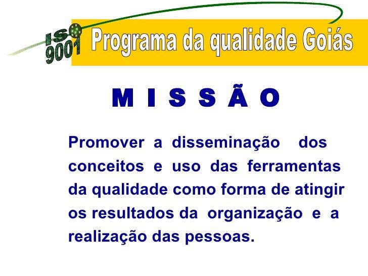 Programa da qualidade Goiás Promover  a  disseminação  dos conceitos  e  uso  das  ferramentas  da qualidade como forma de...