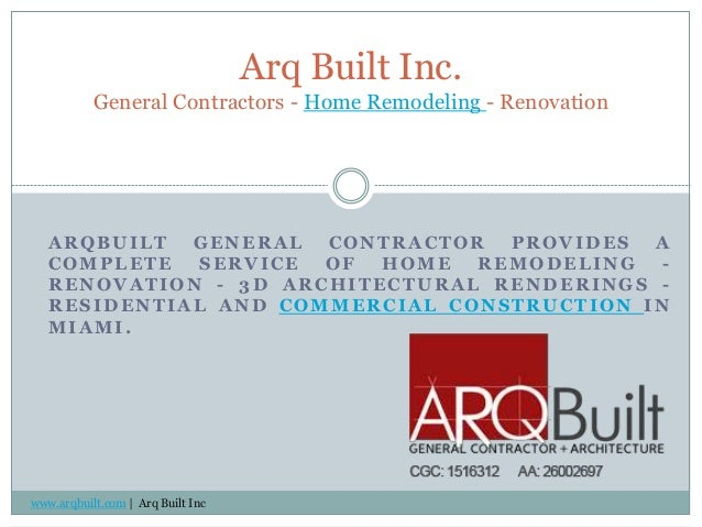 ARQBUILT GENERAL CONTRACTOR PROVIDES A COMPLETE SERVICE OF HOME REMODELING - RENOVATION - 3D ARCHITECTURAL RENDERINGS - RE...