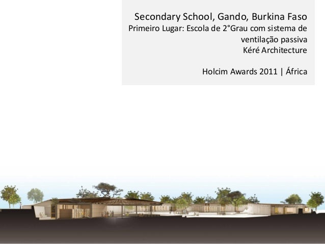 Secondary School, Gando, Burkina Faso Primeiro Lugar: Escola de 2°Grau com sistema de ventilação passiva Kéré Architecture...