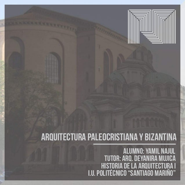 Arquitectura Paleocristiana y Bizantina ALUMNO: YAMIL NAJUL TUTOR: ARQ. DEYANIRA MUJICA HISTORIA DE LA ARQUITECTURA I I.U....