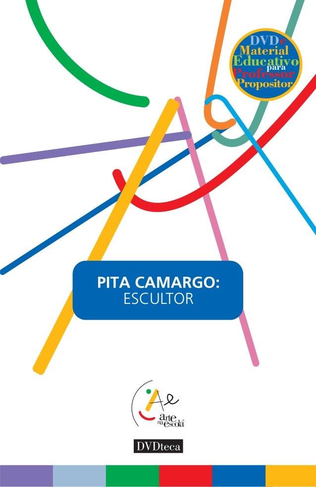 PITA CAMARGO: escultor Copyright: Instituto Arte na Escola Autor deste material: Solange Utuari Revisão de textos: Soletra...