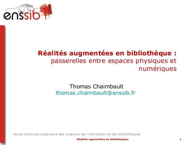 Réalités augmentées en bibliothèque : passerelles entre espaces physiques et numériques Thomas Chaimbault thomas.chaimbaul...
