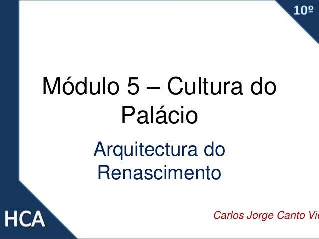 Módulo 5 – Cultura do Palácio Arquitectura do Renascimento Carlos Jorge Canto Vie