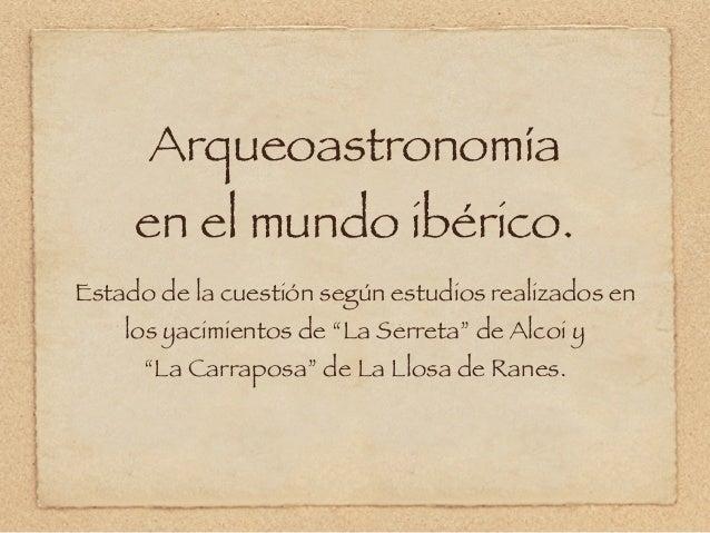 """Arqueoastronomía     en el mundo ibérico.Estado de la cuestión según estudios realizados en    los yacimientos de """"La Serr..."""
