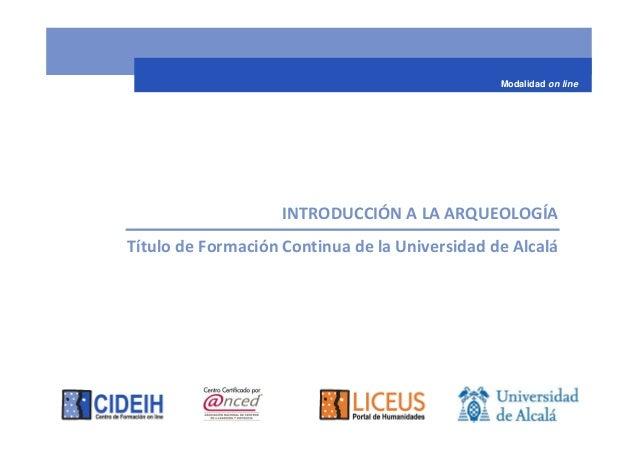 Modalidad on line                    INTRODUCCIÓN A LA ARQUEOLOGÍATítulo de Formación Continua de la Universidad de Alcalá