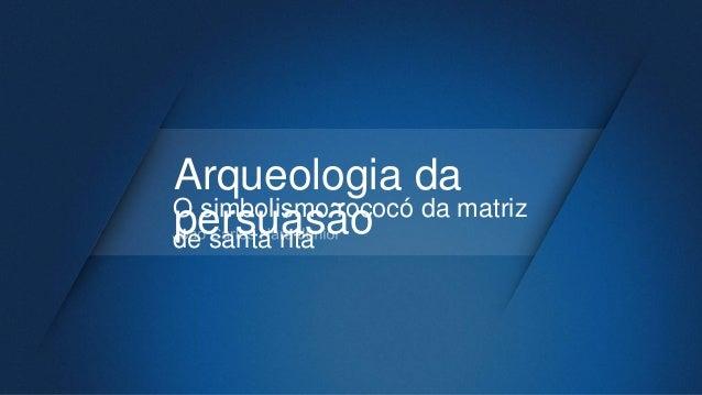 Arqueologia da persuasãoO simbolismo rococó da matriz de santa rita