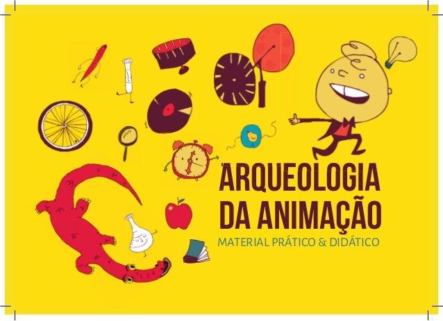 ARQUEOLOGIA DA ANIMAÇÃOMATERIAL PRÁTICO & DIDÁTICO ARQUEOLOGIAARQUEOLOGIAARQUEOLOGIAARQUEOLOGIAARQUEOLOGIA