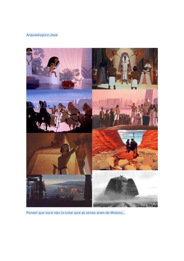 Arqueologia e JoséPensei que você não ia notar que as cenas eram de Moisés...