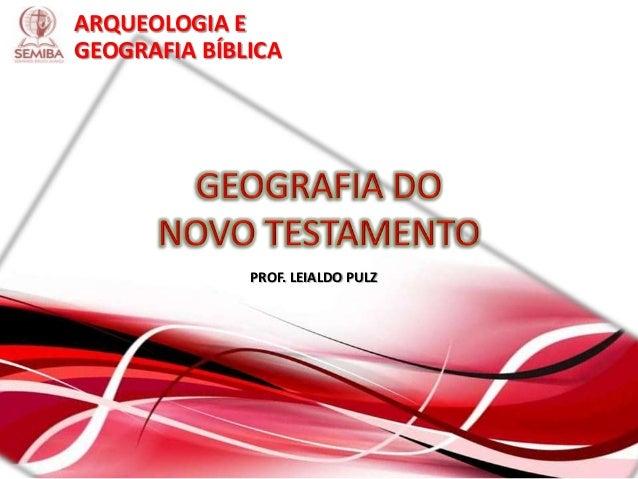 ARQUEOLOGIA E GEOGRAFIA BÍBLICA PROF. LEIALDO PULZ