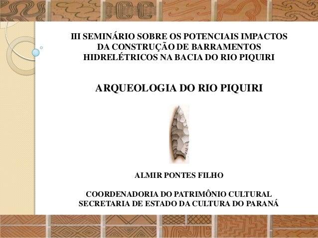 III SEMINÁRIO SOBRE OS POTENCIAIS IMPACTOS       DA CONSTRUÇÃO DE BARRAMENTOS    HIDRELÉTRICOS NA BACIA DO RIO PIQUIRI    ...