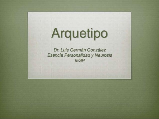 ArquetipoDr. Luis Germán GonzálezEsencia Personalidad y NeurosisIESP