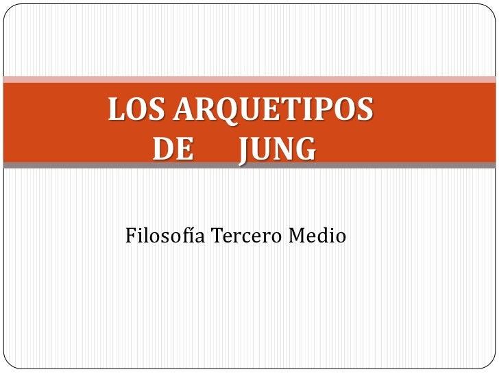 LOS ARQUETIPOS<br />     DE      JUNG<br />Filosofía Tercero Medio<br />