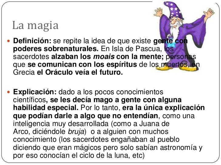 La magia <br />Definición: se repite la idea de que existe gente con poderes sobrenaturales. En Isla de Pascua, los sacerd...