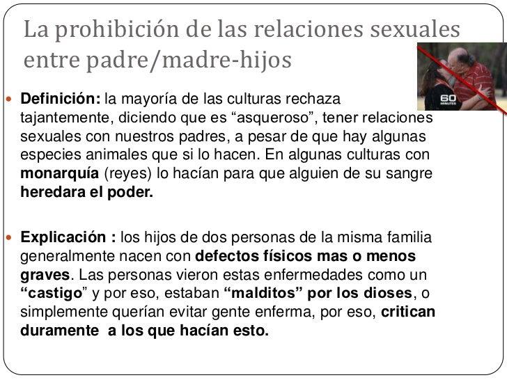 La prohibición de las relaciones sexuales entre padre/madre-hijos<br />Definición: la mayoría de las culturas rechaza taja...