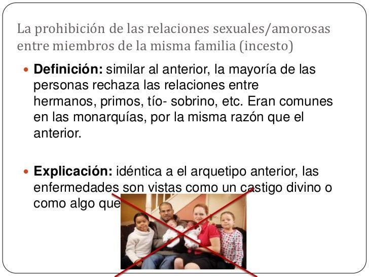 La prohibición de las relaciones sexuales/amorosas entre miembros de la misma familia (incesto)<br />Definición: similar a...