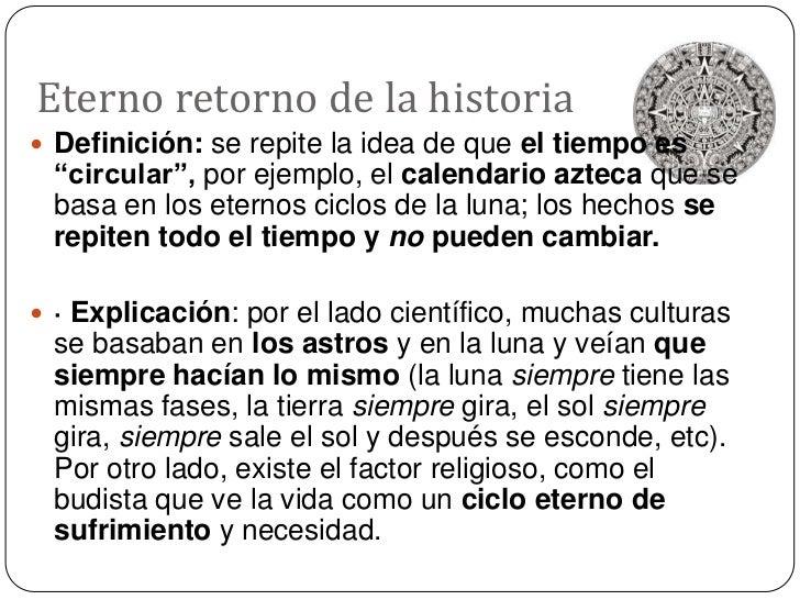 """Eterno retorno de la historia<br />Definición: se repite la idea de que el tiempo es """"circular"""", por ejemplo, el calendari..."""